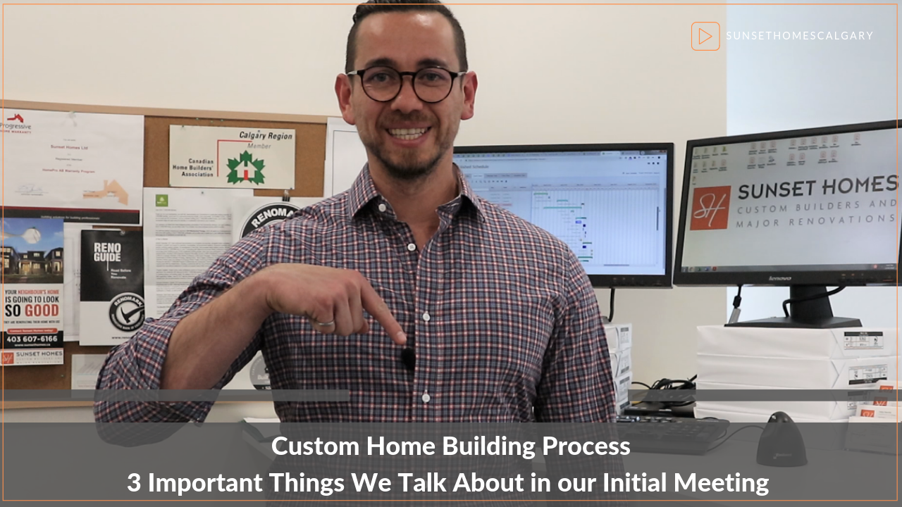 Custom Home Building Process: 3 things We Talk About in Our Initial Meeting