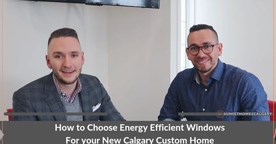 How to Choose Energy Efficient Windows For your Calgary Custom Home